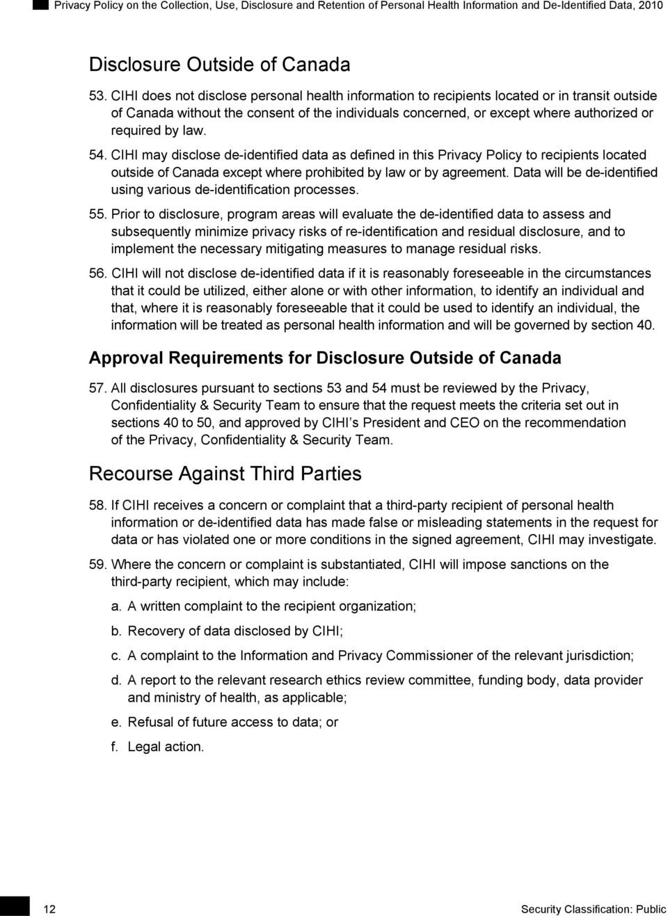 law. 54. CIHI may disclose de-identified data as defined in this Privacy Policy to recipients located outside of Canada except where prohibited by law or by agreement.
