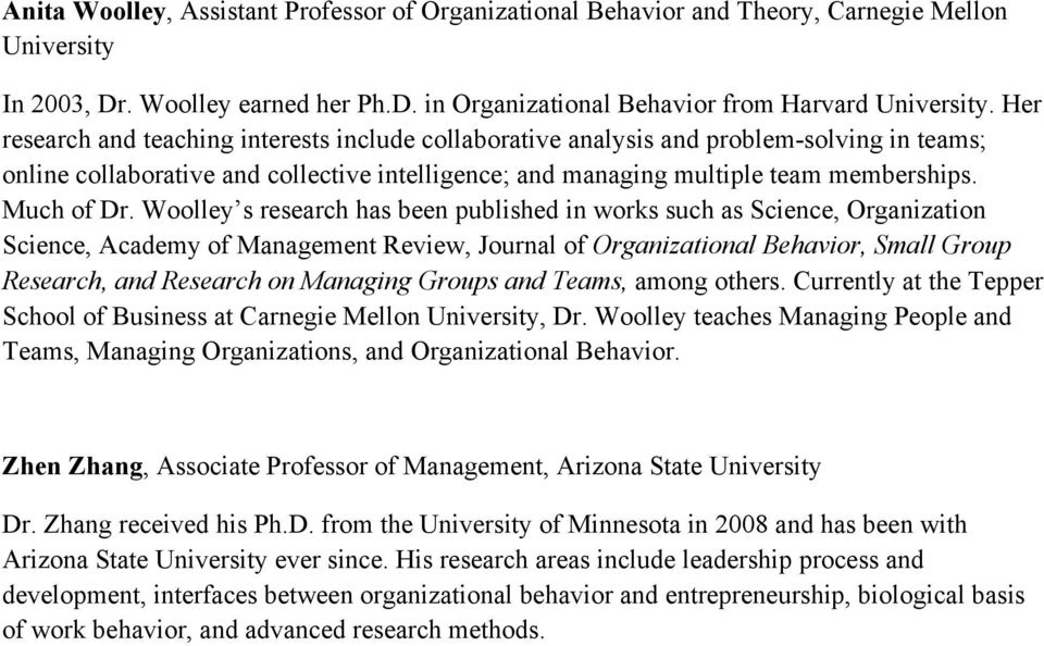 Woolley s research has been published in works such as Science, Organization Science, Academy of Management Review, Journal of Organizational Behavior, Small Group Research, and Research on Managing
