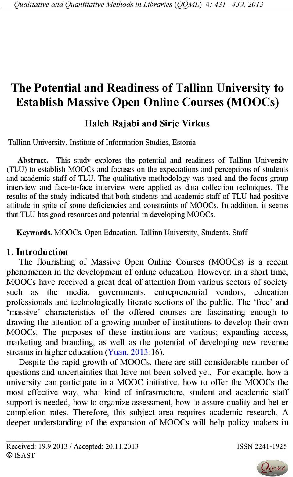 This study explores the potential and readiness of Tallinn University (TLU) to establish MOOCs and focuses on the expectations and perceptions of students and academic staff of TLU.