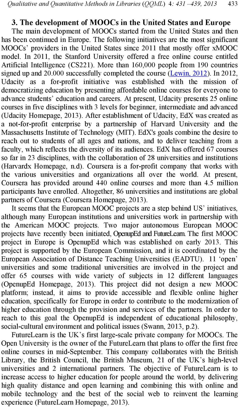 The following initiatives are the most significant MOOCs providers in the United States since 2011 that mostly offer xmooc model.