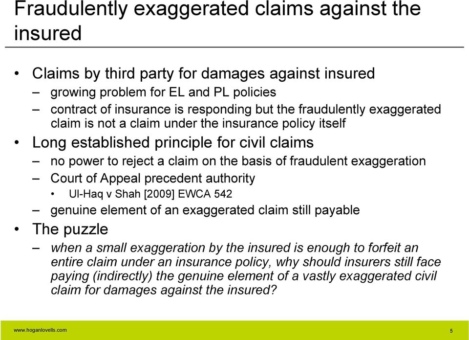 exaggeration Court of Appeal precedent authority Ul-Haq v Shah [2009] EWCA 542 genuine element of an exaggerated claim still payable The puzzle when a small exaggeration by the insured is