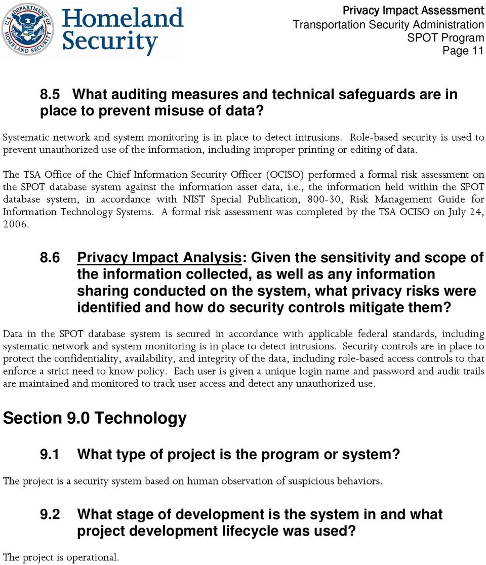 The TSA Office of the Chief Information Security Officer (OCISO) performed a formal risk assessment on the SPOT database system against the information asset data, i.e., the information held within the SPOT database system, in accordance with NIST Special Publication, 800-30, Risk Management Guide for Information Technology Systems.