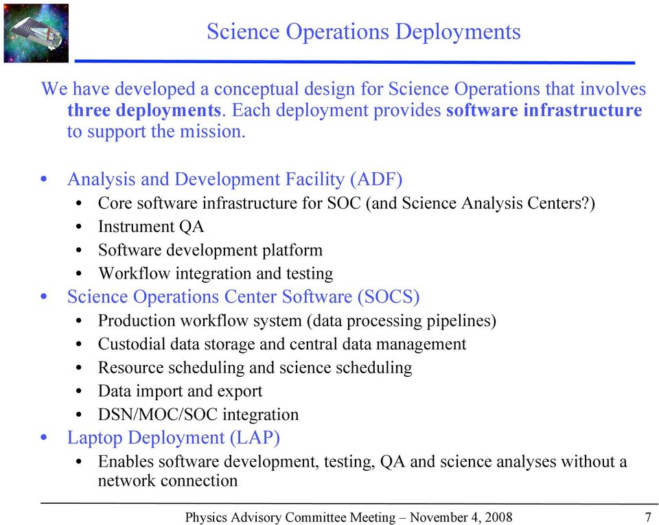 ) Instrument QA Software development platform Workflow integration and testing Science Operations Center Software (SOCS) Production workflow system (data processing pipelines) Custodial data