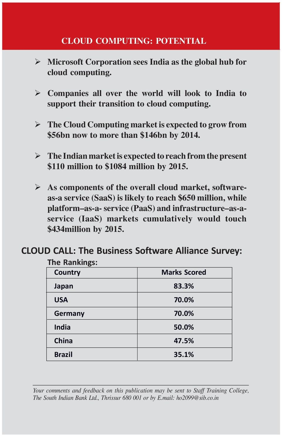 As components of the overall cloud market, softwareas-a service (SaaS) is likely to reach $650 million, while platform as-a- service (PaaS) and infrastructure as-aservice (IaaS) markets cumulatively