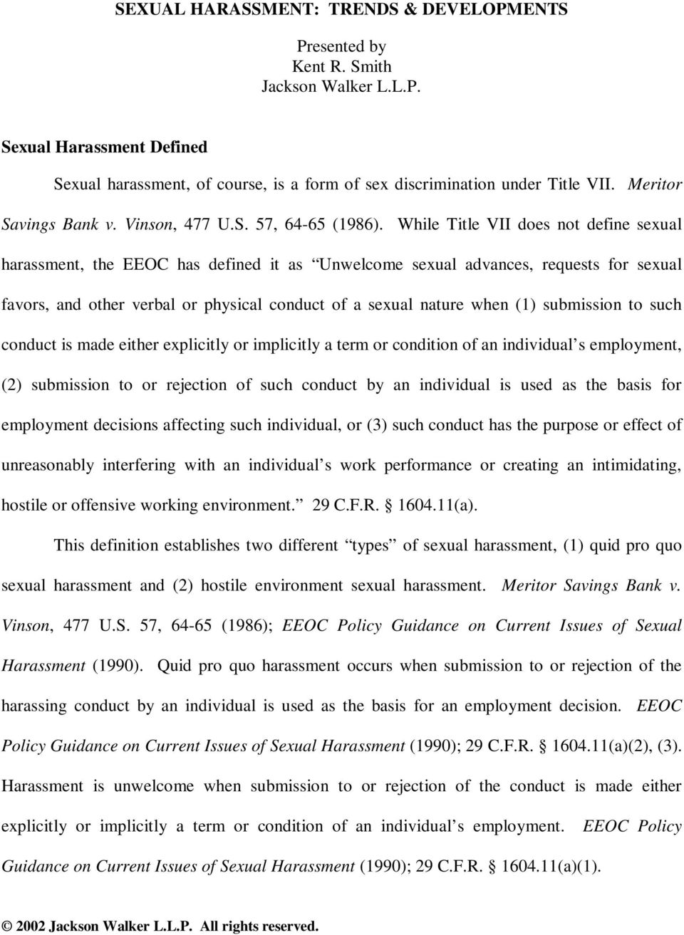 While Title VII does not define sexual harassment, the EEOC has defined it as Unwelcome sexual advances, requests for sexual favors, and other verbal or physical conduct of a sexual nature when (1)