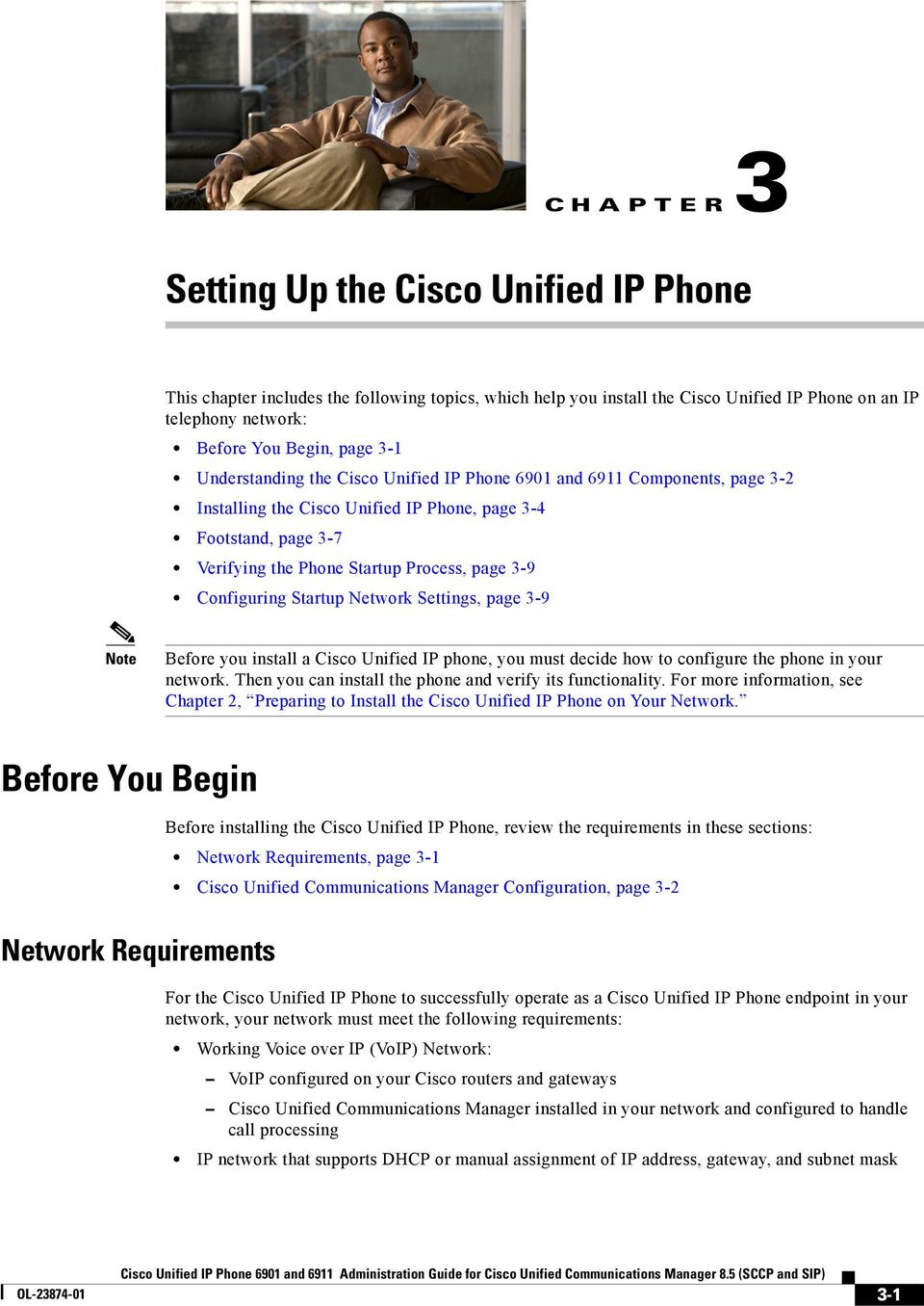 Note Before you install a Cisco Unified IP phone, you must decide how to configure the phone in your network. Then you can install the phone and verify its functionality.
