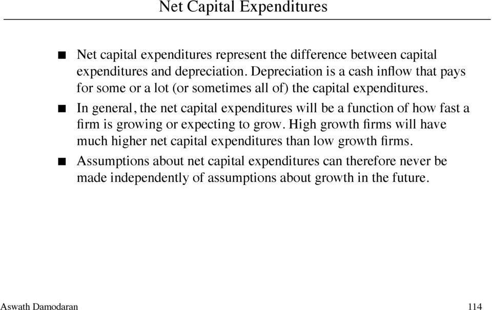 In general, the net capital expenditures will be a function of how fast a firm is growing or expecting to grow.