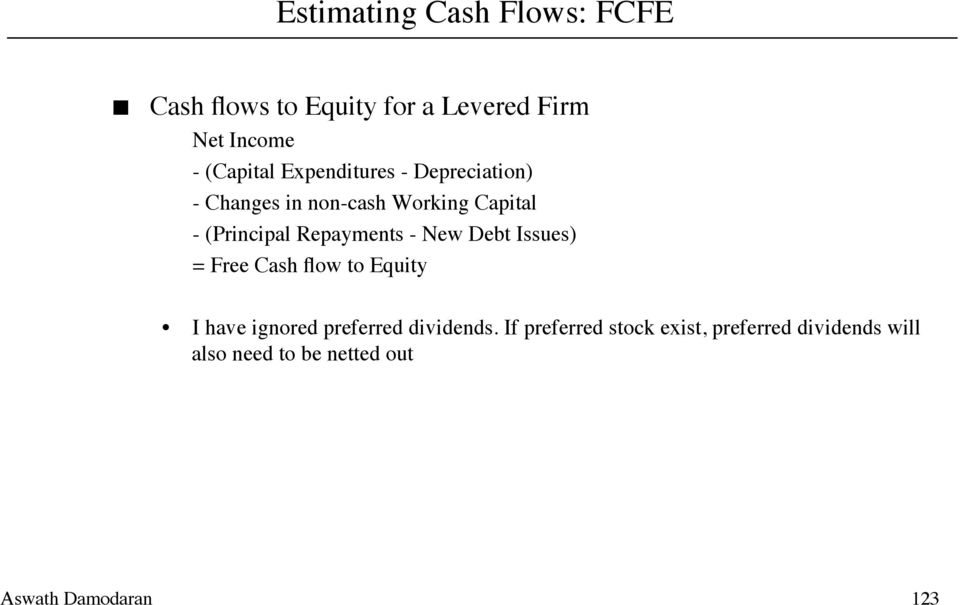 (Principal Repayments - New Debt Issues) = Free Cash flow to Equity I have ignored