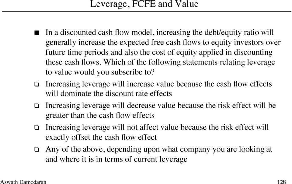 Increasing leverage will increase value because the cash flow effects will dominate the discount rate effects Increasing leverage will decrease value because the risk effect will be greater than