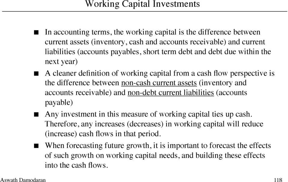 receivable) and non-debt current liabilities (accounts payable) Any investment in this measure of working capital ties up cash.
