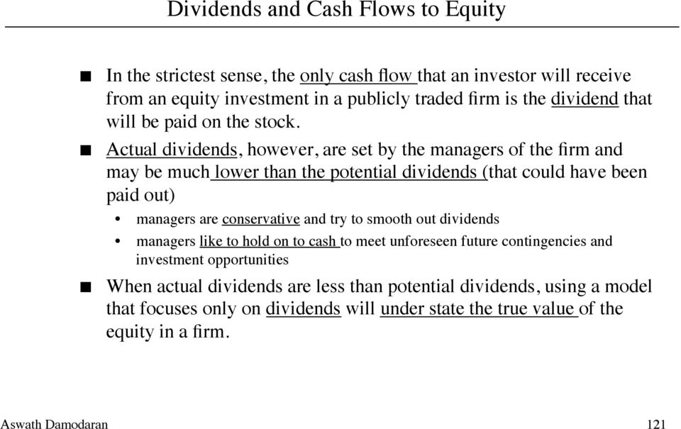Actual dividends, however, are set by the managers of the firm and may be much lower than the potential dividends (that could have been paid out) managers are
