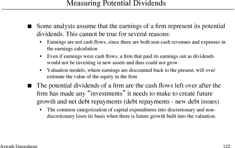 paid its earnings out as dividends would not be investing in new assets and thus could not grow Valuation models, where earnings are discounted back to the present, will over estimate the value of