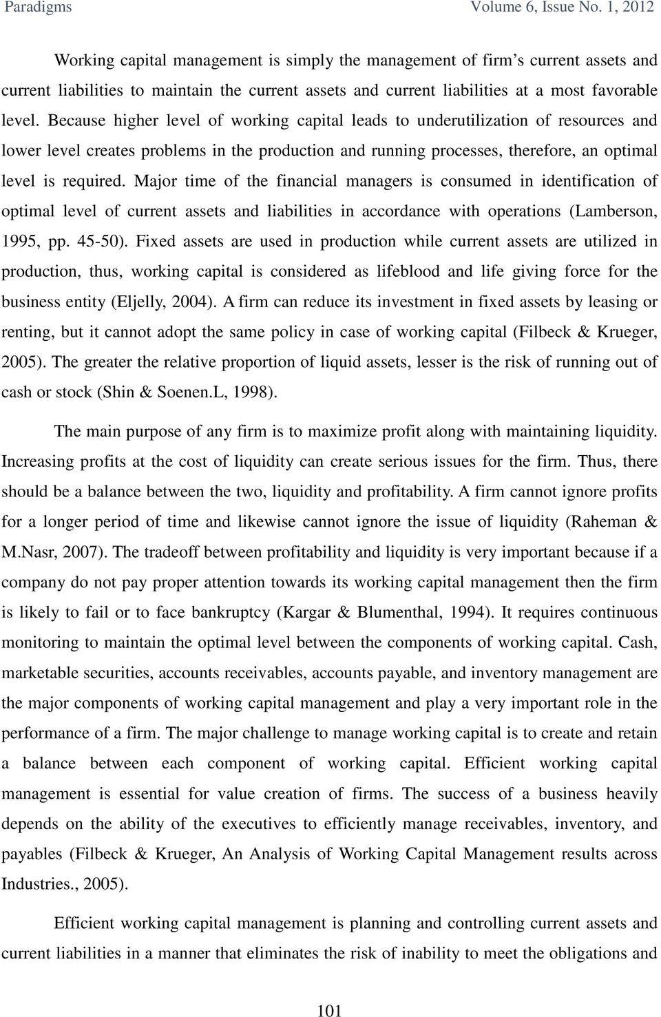 Major time of the financial managers is consumed in identification of optimal level of current assets and liabilities in accordance with operations (Lamberson, 1995, pp. 45-50).