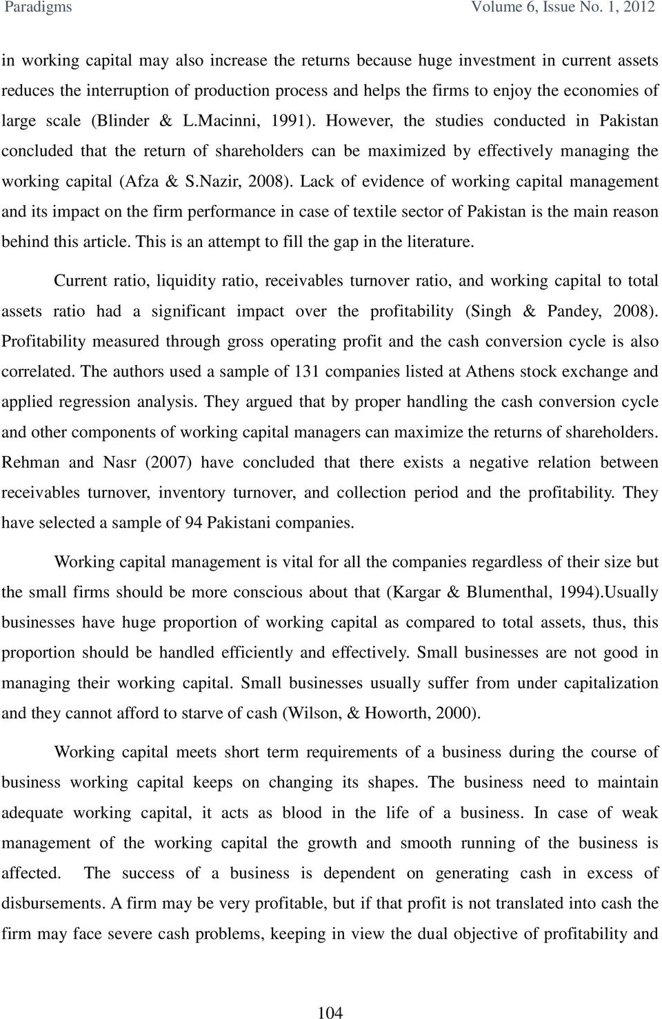 Lack of evidence of working capital management and its impact on the firm performance in case of textile sector of Pakistan is the main reason behind this article.