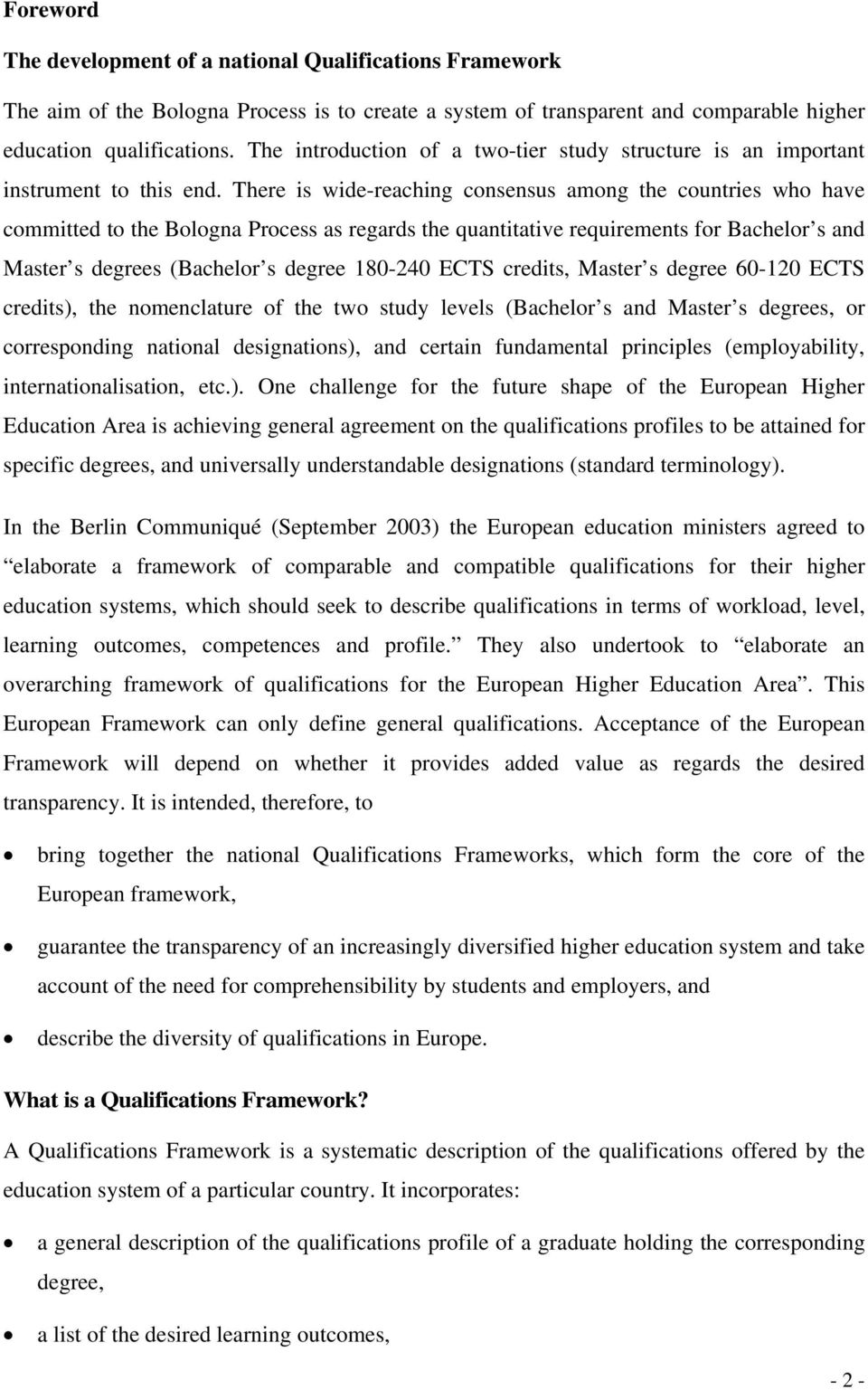 There is wide-reaching consensus among the countries who have committed to the Bologna Process as regards the quantitative requirements for Bachelor s and Master s degrees (Bachelor s degree 180-240