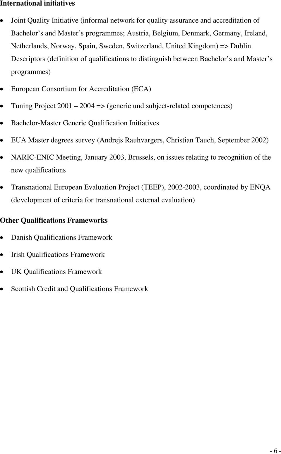 Accreditation (ECA) Tuning Project 2001 2004 => (generic und subject-related competences) Bachelor-Master Generic Qualification Initiatives EUA Master degrees survey (Andrejs Rauhvargers, Christian