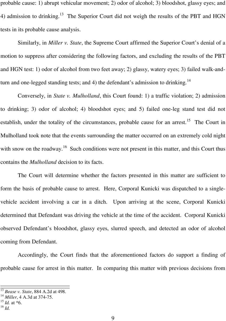 State, the Supreme Court affirmed the Superior Court s denial of a motion to suppress after considering the following factors, and excluding the results of the PBT and HGN test: 1) odor of alcohol