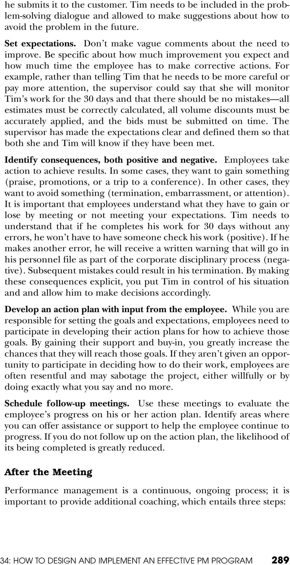 For example, rather than telling Tim that he needs to be more careful or pay more attention, the supervisor could say that she will monitor Tim s work for the 30 days and that there should be no