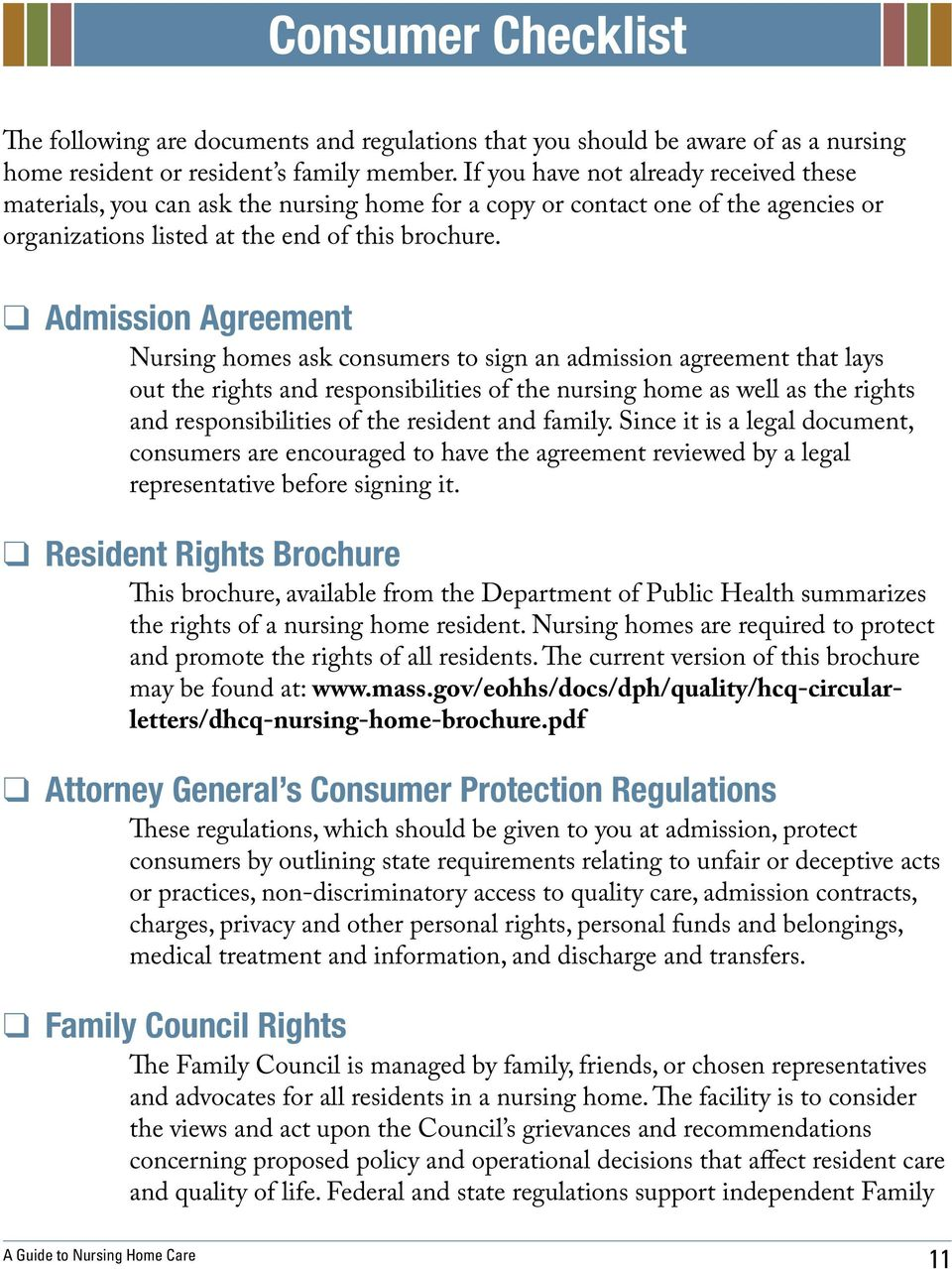 Admission Agreement Nursing homes ask consumers to sign an admission agreement that lays out the rights and responsibilities of the nursing home as well as the rights and responsibilities of the