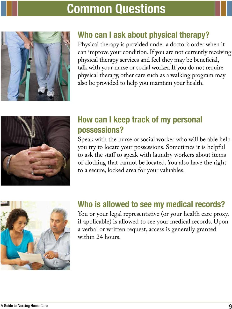 If you do not require physical therapy, other care such as a walking program may also be provided to help you maintain your health. How can I keep track of my personal possessions?