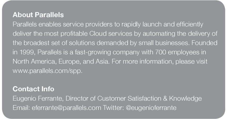 Founded in 1999, Parallels is a fast-growing company with 700 employees in North America, Europe, and Asia.