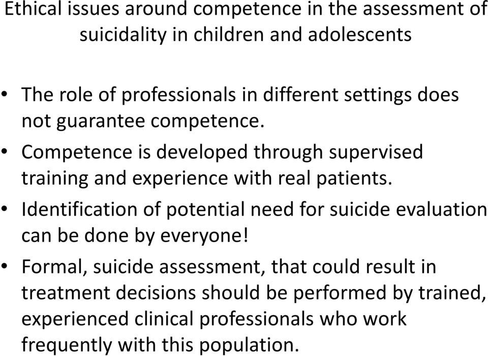 Competence is developed through supervised training and experience with real patients.