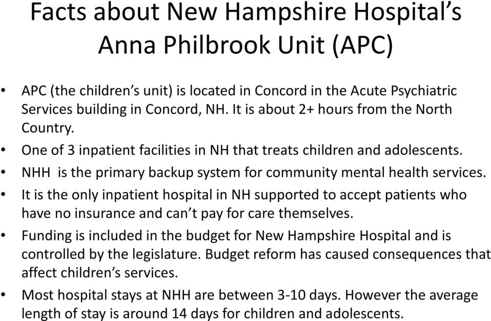 It is the only inpatient hospital in NH supported to accept patients who have no insurance and can t pay for care themselves.