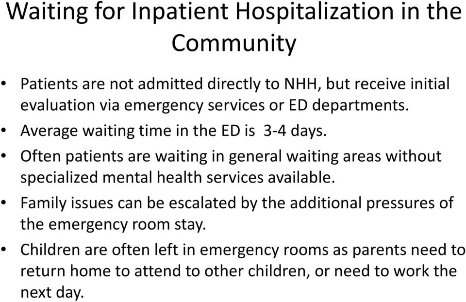 Often patients are waiting in general waiting areas without specialized mental health services available.