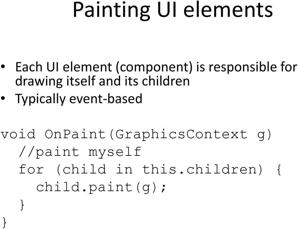 Typically event-based void OnPaint(GraphicsContext g)