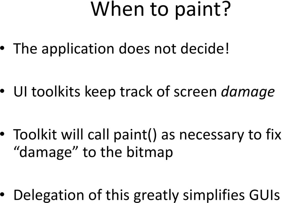 will call paint() as necessary to fix damage to