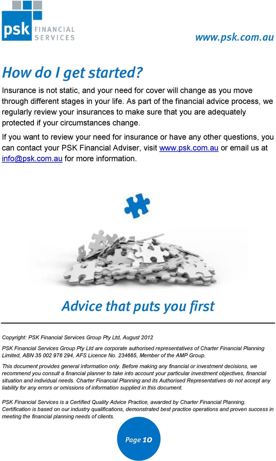 If you want to review your need for insurance or have any other questions, you can contact your PSK Financial Adviser, visit www.psk.com.au or email us at info@psk.com.au for more information.