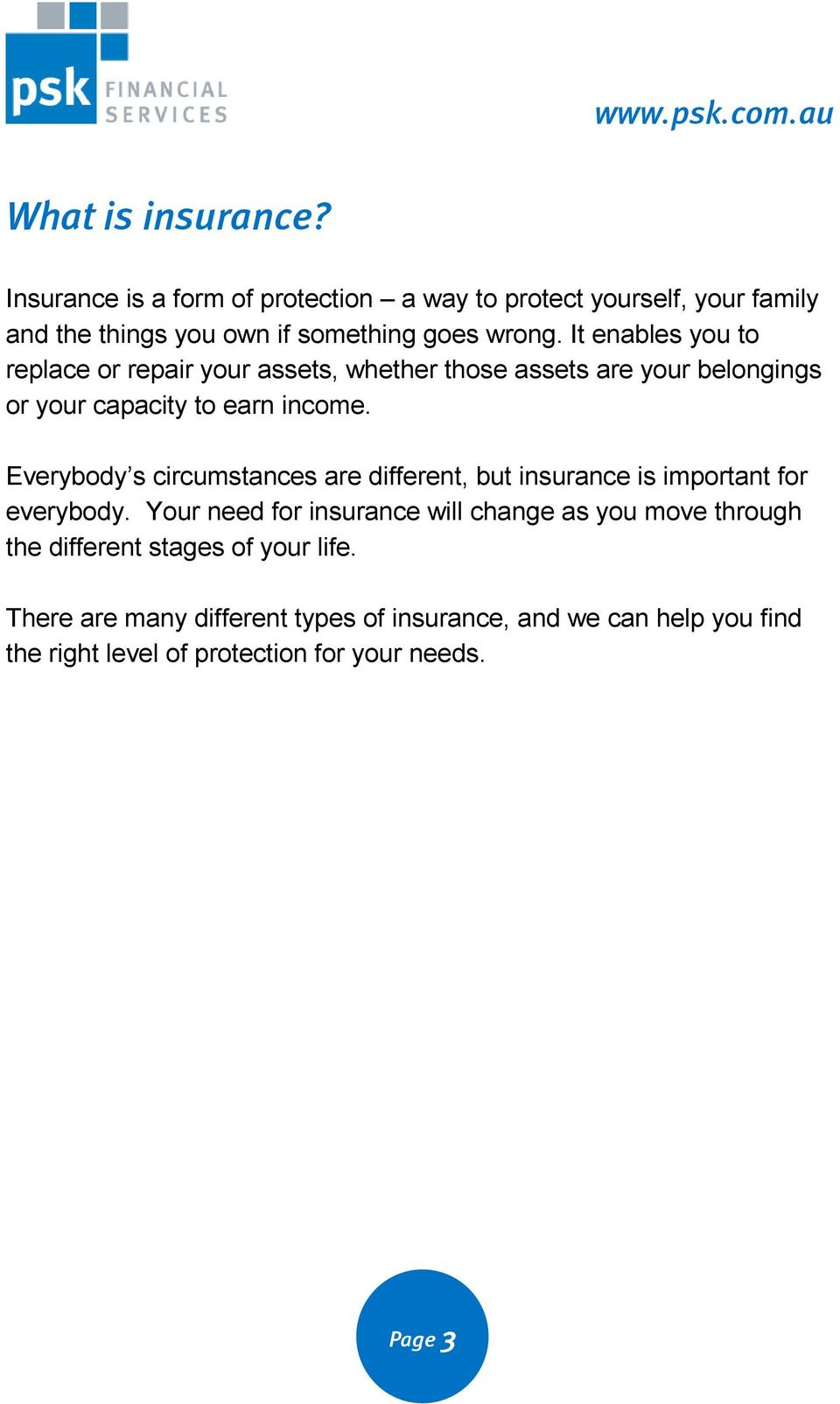 Everybody s circumstances are different, but insurance is important for everybody.
