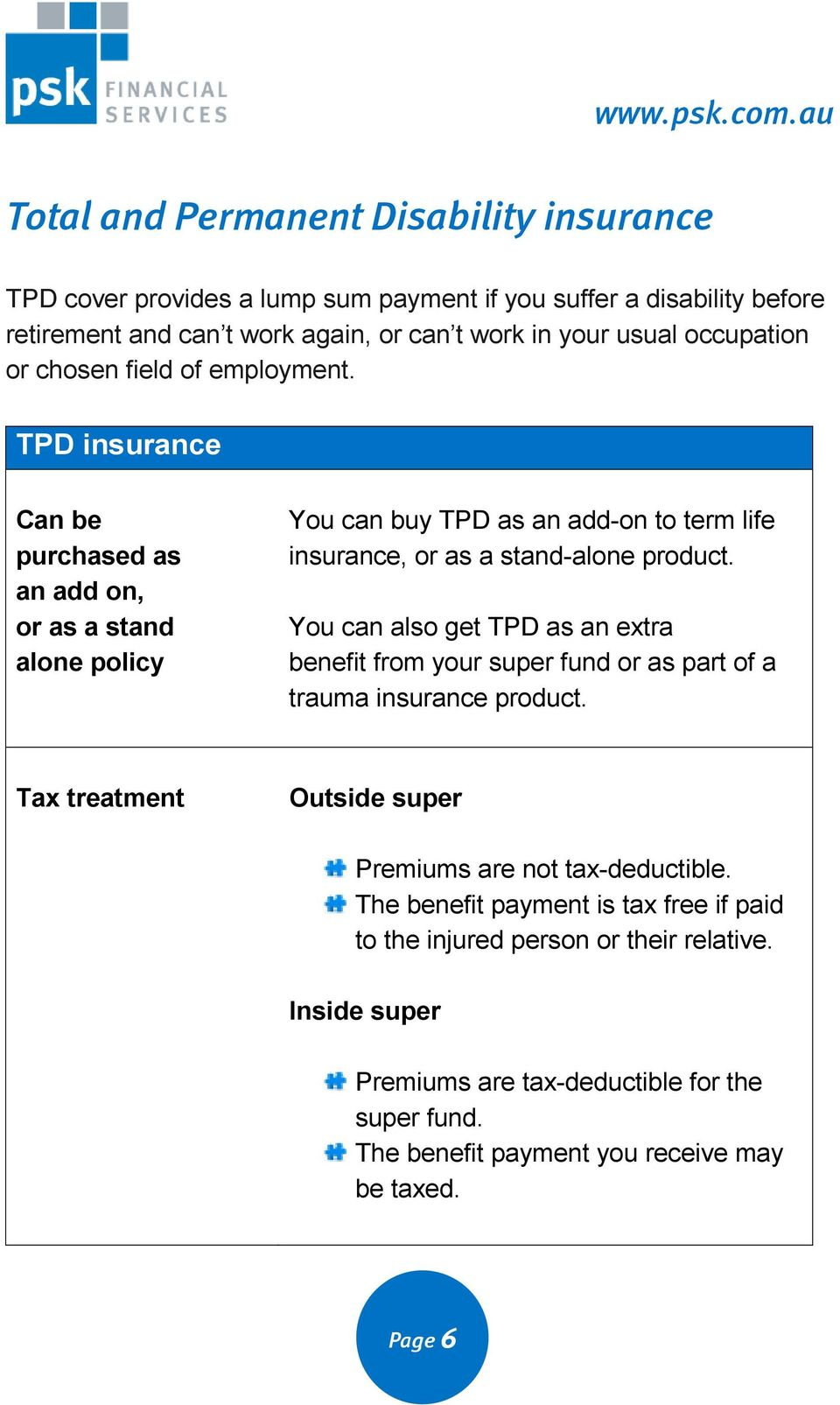 TPD insurance Can be purchased as an add on, or as a stand alone policy You can buy TPD as an add-on to term life insurance, or as a stand-alone product.
