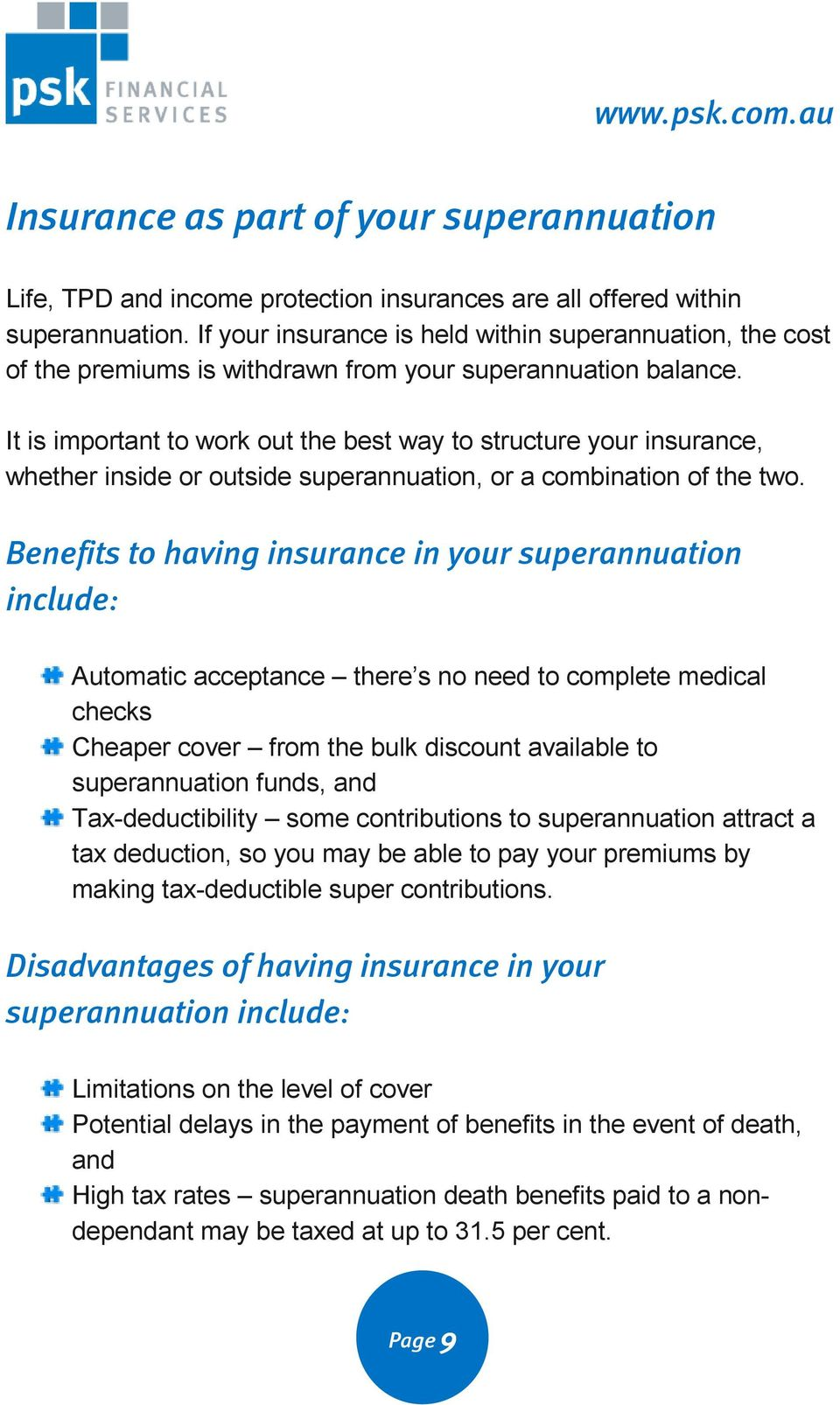 It is important to work out the best way to structure your insurance, whether inside or outside superannuation, or a combination of the two.