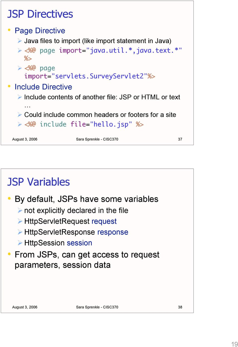 "surveyservlet2""%> Include Directive Include contents of another file: JSP or HTML or text Could include common headers or footers for a site <%@ include"