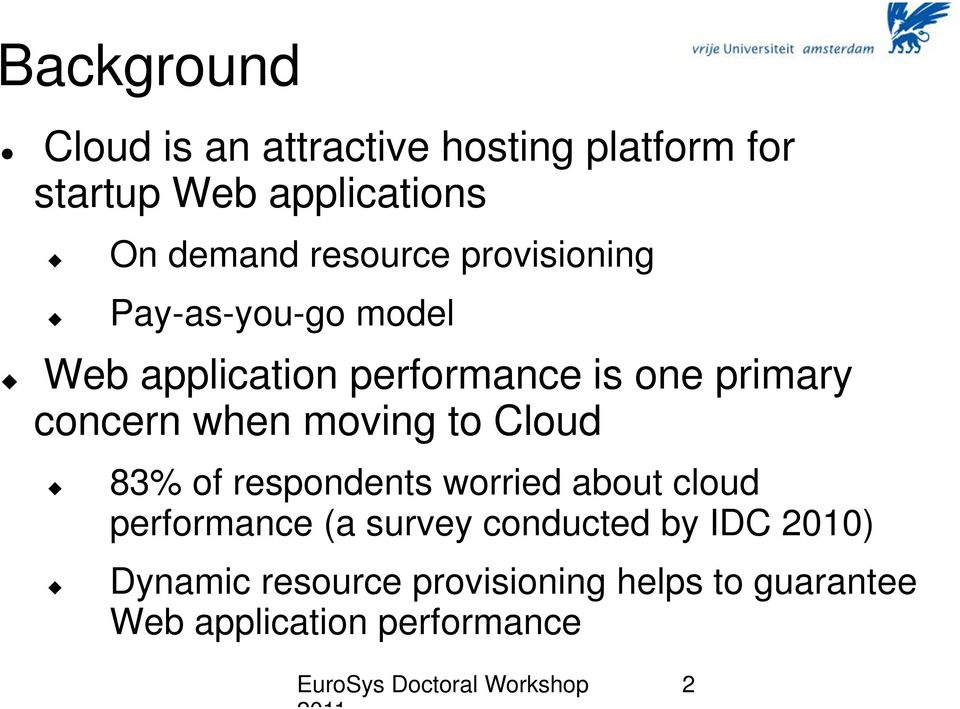 concern when moving to Cloud 83% of respondents worried about cloud performance (a survey
