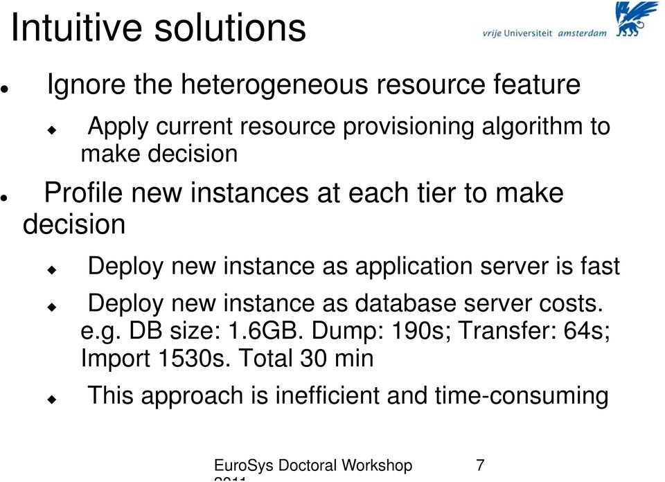 as application server is fast Deploy new instance as database server costs. e.g. DB size: 1.6GB.