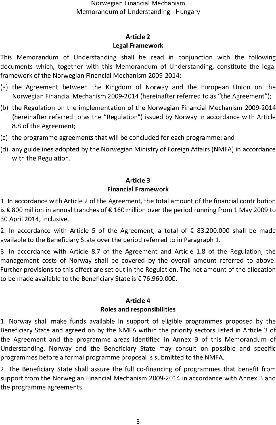 to as the Agreement ); (b) the Regulation on the implementation of the Norwegian Financial Mechanism 2009 2014 (hereinafter referred to as the Regulation ) issued by Norway in accordance with Article