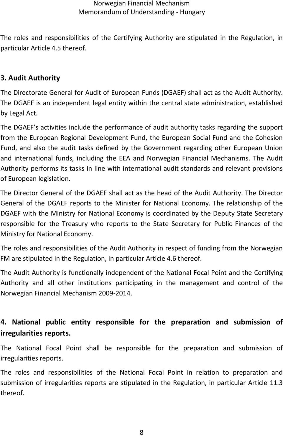 The DGAEF is an independent legal entity within the central state administration, established by Legal Act.