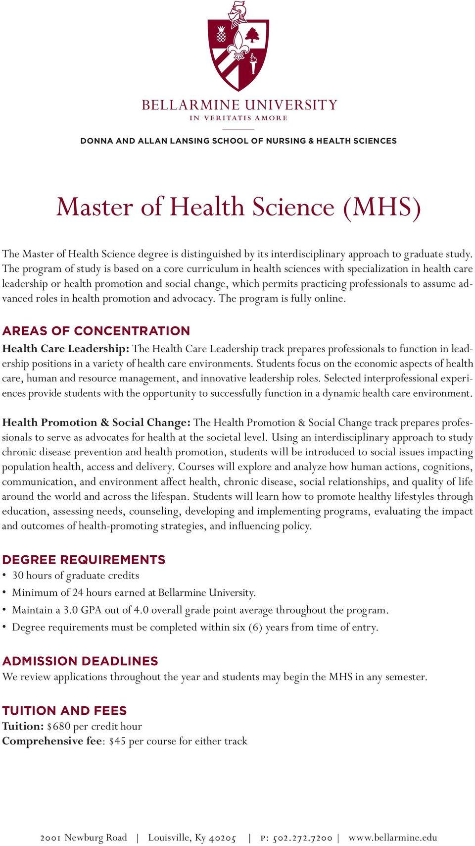 The program of study is based on a core curriculum in health sciences with specialization in health care leadership or health promotion and social change, which permits practicing professionals to