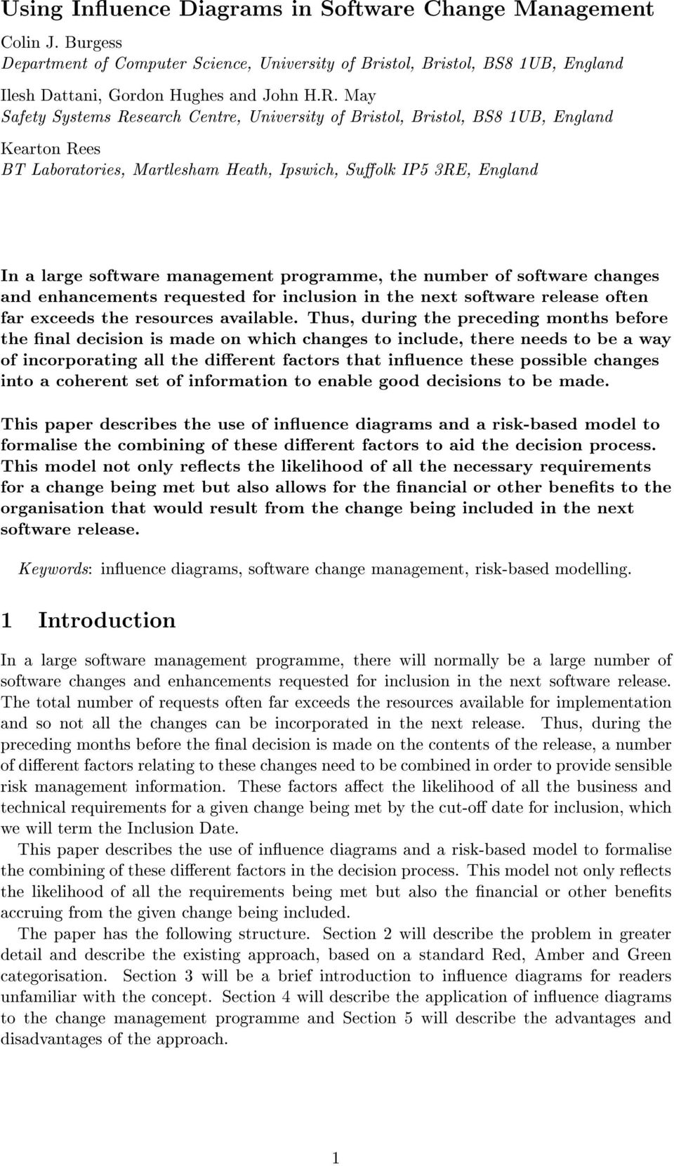 programme, the number of software changes and enhancements requested for inclusion in the next software release often far exceeds the resources available.