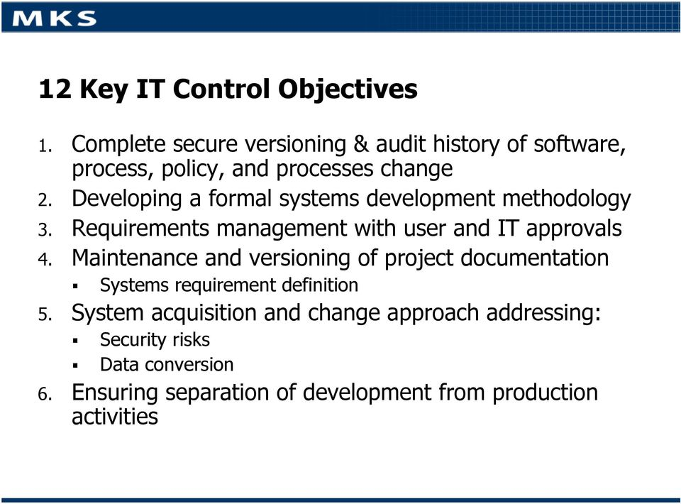 Developing a formal systems development methodology 3. Requirements management with user and IT approvals 4.