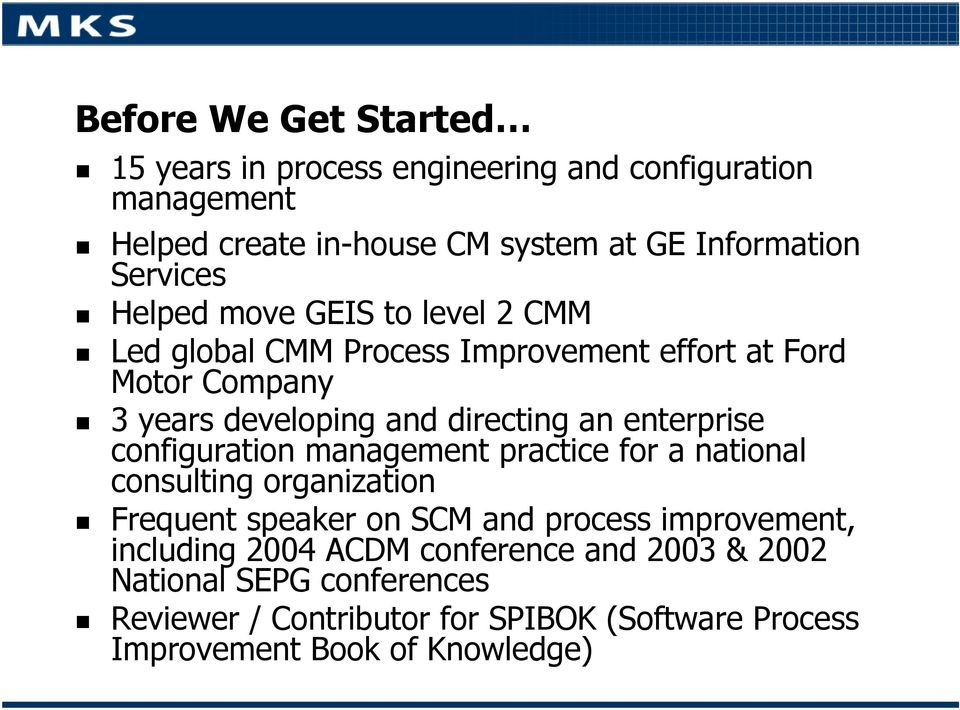 enterprise configuration management practice for a national consulting organization Frequent speaker on SCM and process improvement,