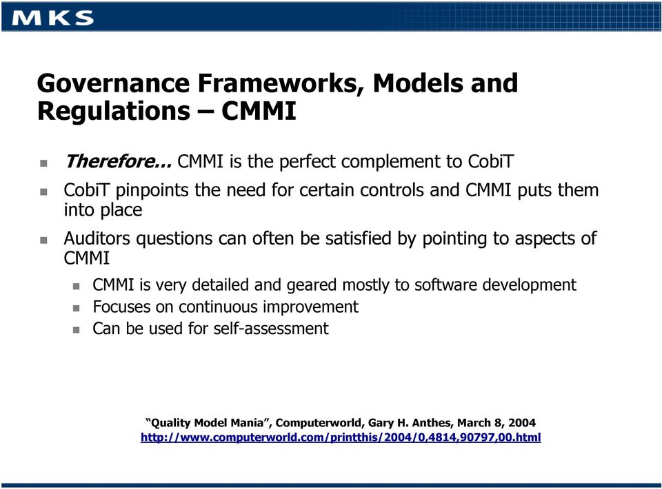 CMMI is very detailed and geared mostly to software development Focuses on continuous improvement Can be used for