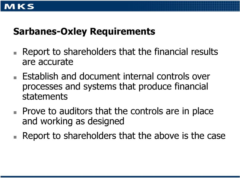 systems that produce financial statements Prove to auditors that the controls