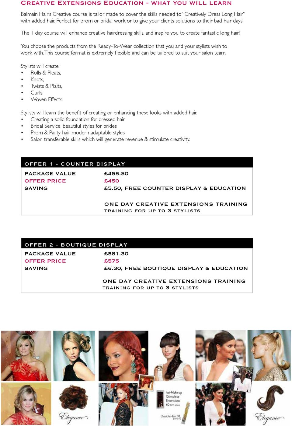 You choose the products from the Ready-To-Wear collection that you and your stylists wish to work with. This course format is extremely flexible and can be tailored to suit your salon team.