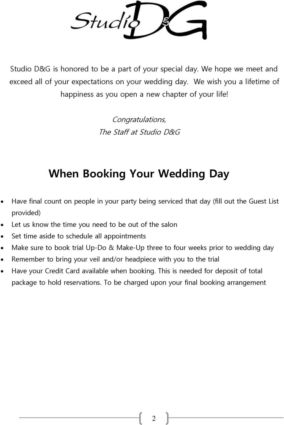 Congratulations, The Staff at Studio D&G When Booking Your Wedding Day Have final count on people in your party being serviced that day (fill out the Guest List provided) Let us know the time you