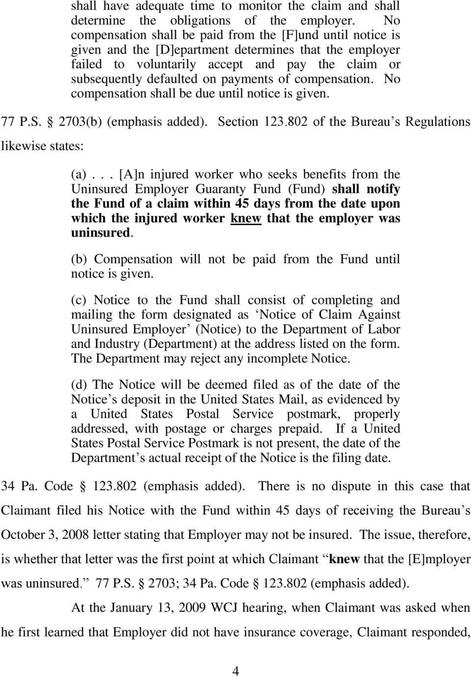 payments of compensation. No compensation shall be due until notice is given. 77 P.S. 2703(b) (emphasis added). Section 123.802 of the Bureau s Regulations likewise states: (a).