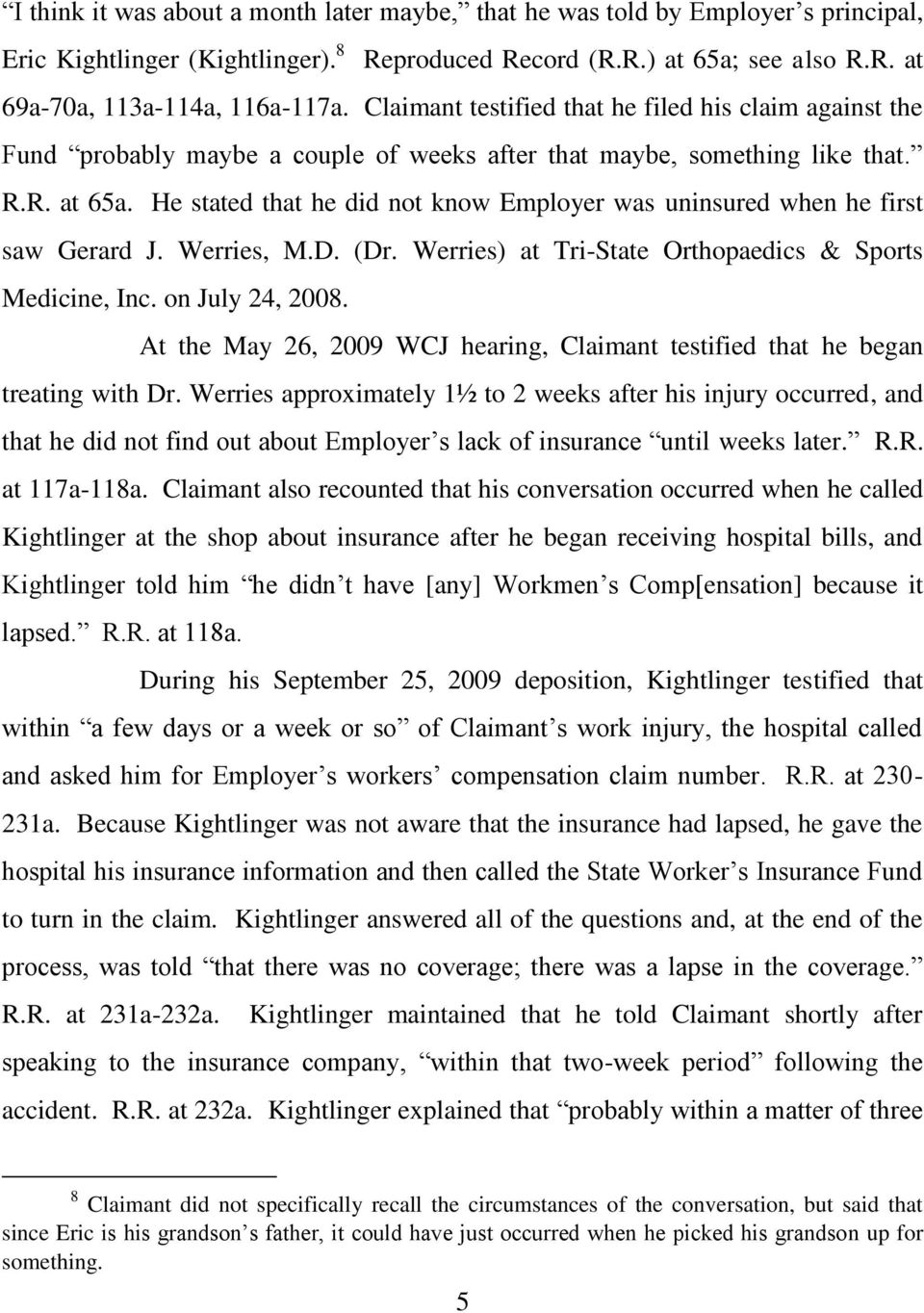 He stated that he did not know Employer was uninsured when he first saw Gerard J. Werries, M.D. (Dr. Werries) at Tri-State Orthopaedics & Sports Medicine, Inc. on July 24, 2008.