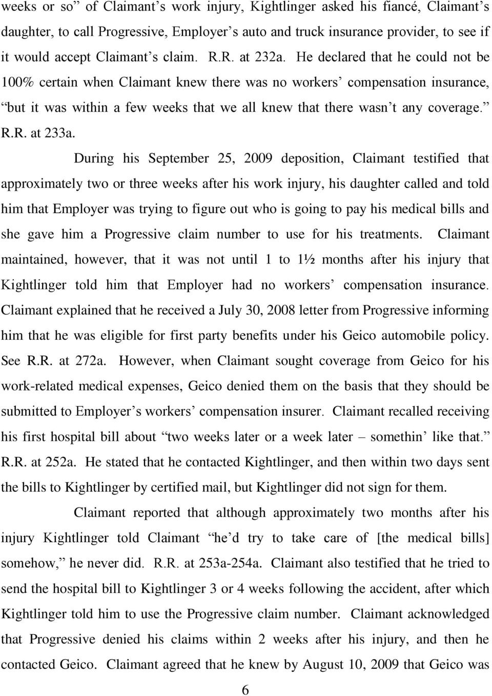 He declared that he could not be 100% certain when Claimant knew there was no workers compensation insurance, but it was within a few weeks that we all knew that there wasn t any coverage. R.R. at 233a.